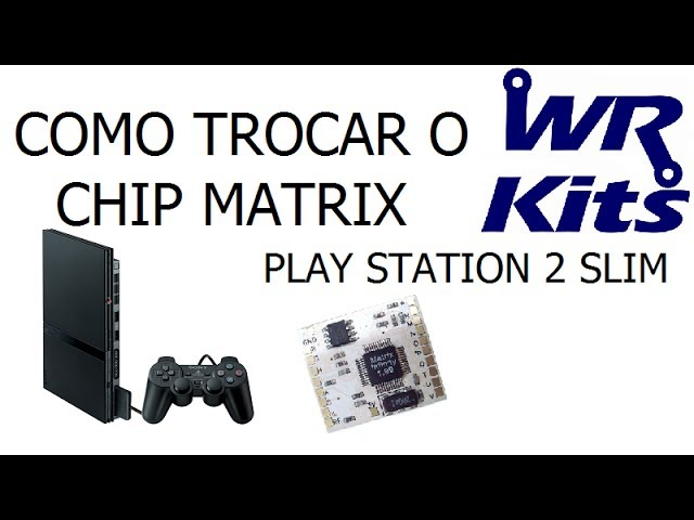 COMO TROCAR O CHIP MATRIX (PLAY STATION 2 SLIM)