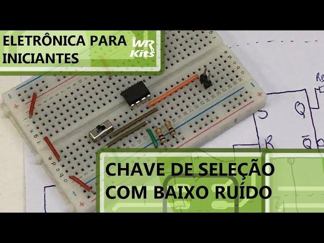 CHAVE DE SELEÇÃO DE BAIXO RUÍDO | Eletrônica para Iniciantes #088