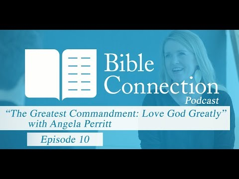 Bible Connection Podcast- Love God Greatly with Angela Perritt