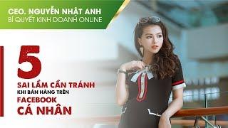 KINH DOANH ONLINE 09 - 5 Sai lầm khi bán hàng qua Facebook cá nhân by #CeoNguyễnNhậtAnh