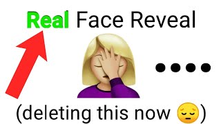 REAL Face Reveal 😔 (deleting now)