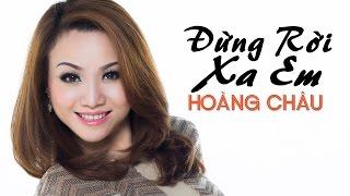 Đừng Rời Xa Em [ HD ] - Hoàng Châu