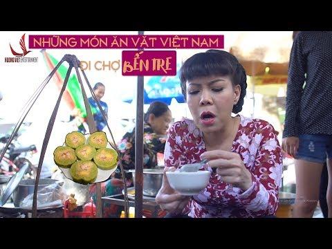NHỮNG MÓN ĂN VẶT VIỆT NAM | Cùng Tới Chợ Bến Tre | Việt Hương 2017
