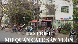 Mở Quán Cafe Sân Vườn Nhỏ Với 150 Triệu Đông Khách  | hocviencaphe.vn