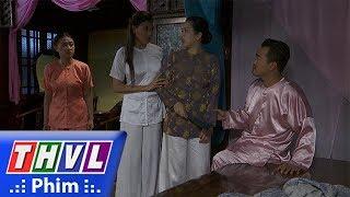 THVL | Phận làm dâu - Tập 23[4]: Loan lo sợ Dung làm lộ bí mật nên đưa ý kiến trả cô về nhà