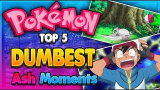 Pokemon Top 5 Dumbest Ash Moments