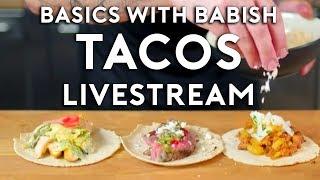 Basics with Babish Livestream   Tacos