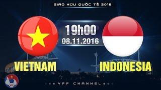 VIỆT NAM VS INDONESIA - GIAO HỮU 2016   FULL