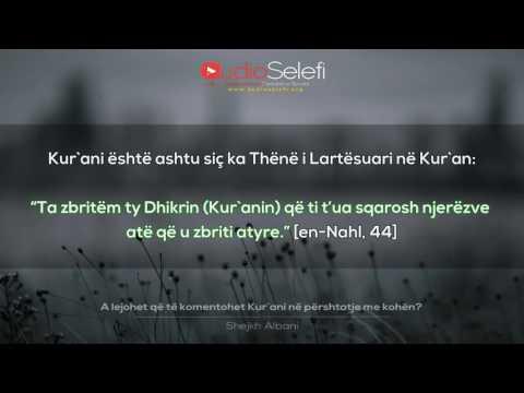 A lejohet që të komentohet Kur`ani në përshtatje me kohën – Shejkh Albani