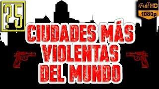 Las 5 Ciudades más Peligrosas y Violentas del Mundo