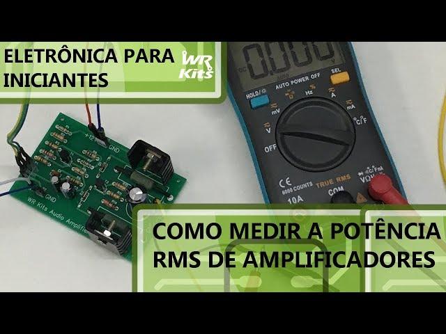 COMO MEDIR A POTÊNCIA RMS DE UM AMPLIFICADOR | Eletrônica para Iniciantes #108