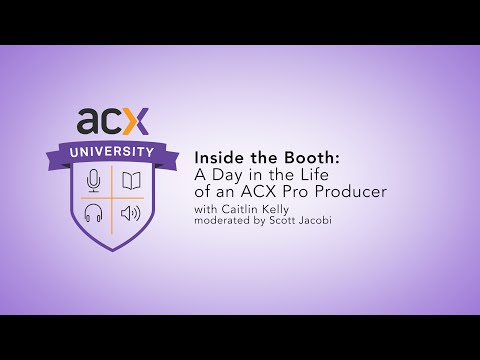 ACXU Presents: Inside the Booth: A Day in the Life of an ACX Pro Producer