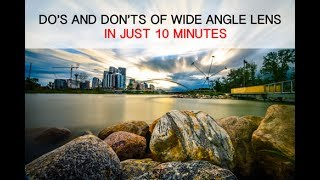 DO'S AND DON'TS OF WIDE ANGLE LENS IN 10 MINUTES