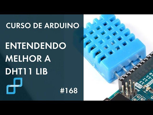 ENTENDENDO MELHOR A BIBLIOTECA DHT11 | Curso de Arduino #168