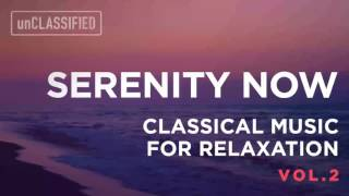 Serenity Now | Classical Music for Relaxation Vol. 2