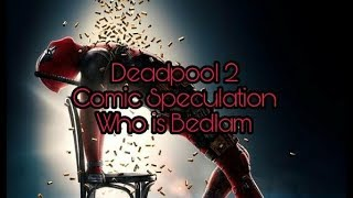 Deadpool 2 Comic Speculation Who is Bedlam
