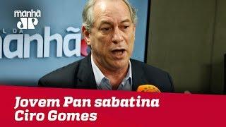 Eleições 2018 - Jovem Pan sabatina Ciro Gomes