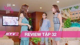 GẠO NẾP GẠO TẺ - Tập 32 | Hân hùng hổ đi ĐÁNH GHEN giúp chị gái - (REVIEW)