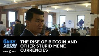 The Rise of Bitcoin and Other Stupid Meme Currencies: The Daily Show