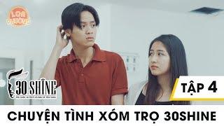 Chuyện tình xóm trọ 30Shine - Loa Phường (phim dài tập) | Tập 4 | Phim Hài 2018