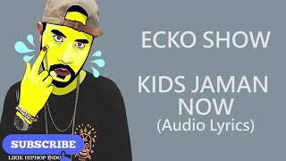 KIDS JAMAN NOW-ECKO SHOW [LIRIK]
