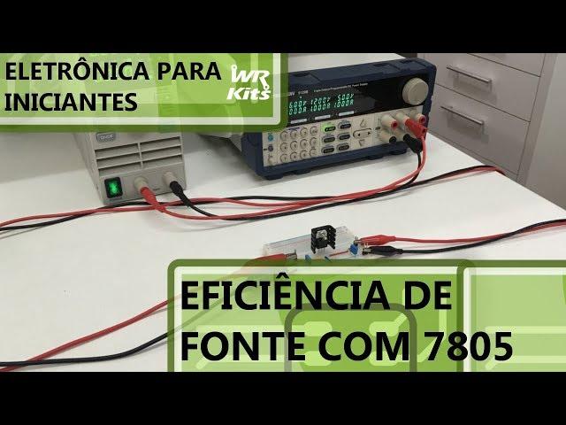 EFICIÊNCIA DE FONTE COM 7805 | Eletrônica para Iniciantes #133