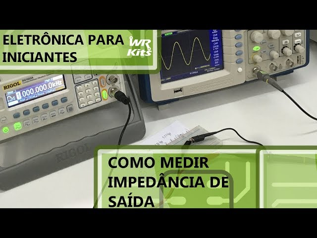 MEDINDO IMPEDÂNCIA DE SAÍDA | Eletrônica para Iniciantes #165