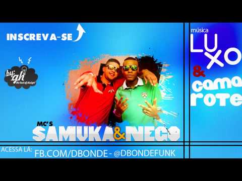 Baixar Mc Samuka e Nego - Luxo e Camarote (D'Bonde)