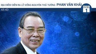 Địa điểm diễn ra lễ viếng nguyên Thủ tướng Phan Văn Khải | VTC1