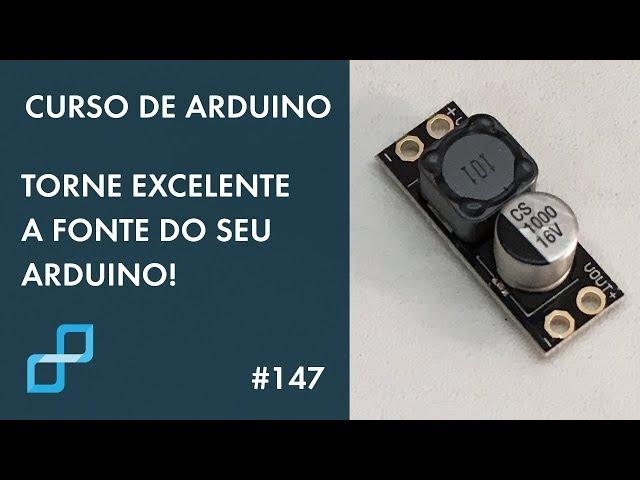 TORNE EXCELENTE A FONTE DO SEU ARDUINO | Curso de Arduino #147