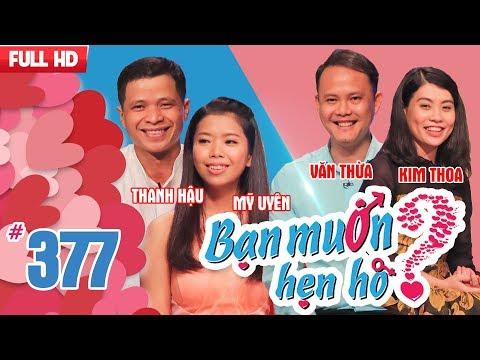 BẠN MUỐN HẸN HÒ | Tập 377 UNCUT | Thanh Hậu - Mỹ Uyên | Văn Thừa - Kim Thoa | 220418