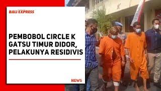 Pembobol Circle K Gatsu Timur Didor, Pelakunya Residivis