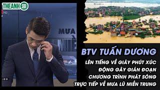 BTV Tuấn Dương lên tiếng về sự cố trên sóng trực tiếp về mưa lũ miền Trung