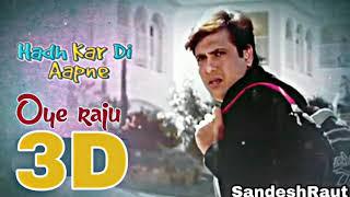 Oye Raju | 3d Audio Song | hadh kar Di aapne | Use headphones - Close Your Eyes