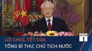 Lời chúc Tết của Tổng Bí Thư, Chủ tịch nước Nguyễn Phú Trọng   VTC1