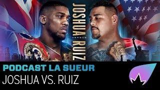Preview Anthony Joshua vs. Andy Ruiz Jr. & FAQ   #PodcastLaSueur