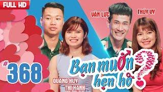 BẠN MUỐN HẸN HÒ - SỐ ĐẶC BIỆT | Tập 368 UNCUT | Quang Huy - Lê Thị Hạnh | Văn Lực - Thúy Vy 💖