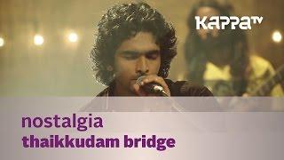 Nostalgia - Thaikkudam Bridge - Music Mojo - Kappa TV