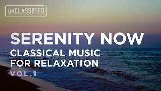 Serenity Now | Classical Music for Relaxation Vol. 1