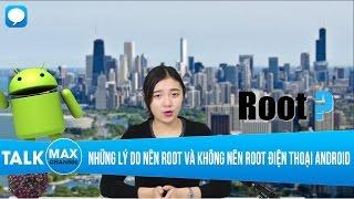 Những lý do nên root và không nên root điện thoại android