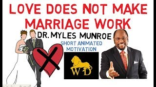 Love DOES NOT Make Marriage Work by Dr Myles Munroe (Must Watch!) Animated