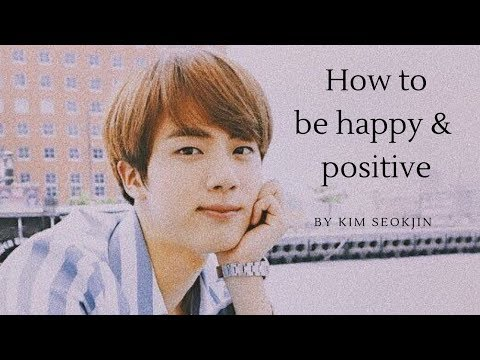 « Learn how to be happy  & positive from Kim Seokjin 김석진 » 어떻게 행복할수 있을지를 배웁시다  #1