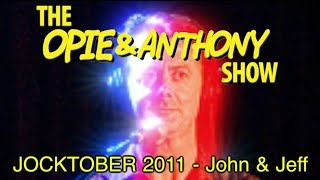 Opie & Anthony: JOCKTOBER 2011 - John & Jeff (10/27-10/28/11)