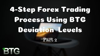 4-Step Forex Trading Process Using BTG Deviation Levels -  Part 2