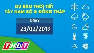 Dự báo Thời tiết ngày 23/2/2019 Tây Nam Bộ & Đồng Tháp | THDT