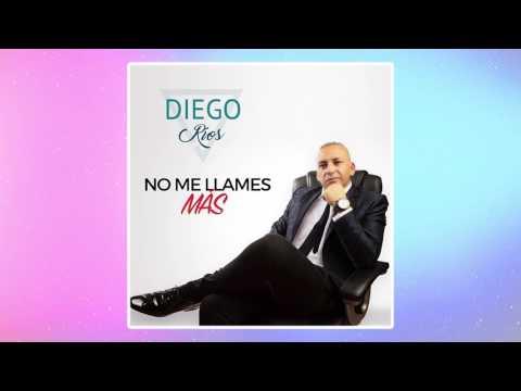 Diego Ríos - No Me Llames Más (NUEVO 2017)