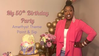 My 50th Birthday 🎉 | Paint & Sip Party