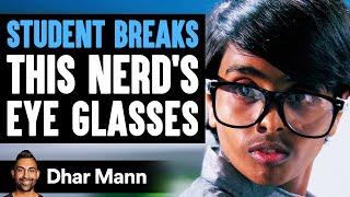 Student Breaks Nerd's Eye Glasses, What Happens Next Is Shocking   Dhar Mann