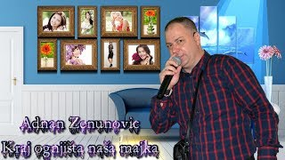 Adnan Zenunovic - Kraj ognjista nasa majka [Uzivo]