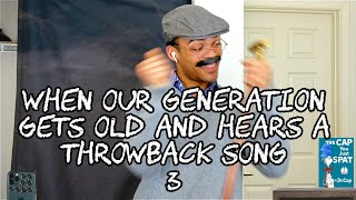 When Our Generation Gets Old and Hears a Throwback Song 3